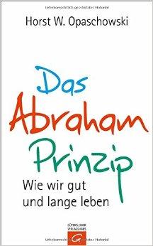 : Opaschowski, Horst W  - Das Abraham Prinzip - Wie wir gut und lange leben