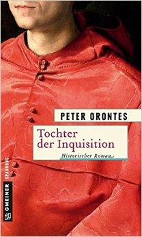 : Orontes, Peter - Tochter der Inquisition - Historischer Roman