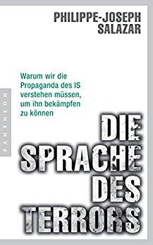 : Salazar, Philippe-Joseph - Die Sprache des Terrors - Warum wir die Propaganda des Is verstehen muessen, um ihn bekaempfen zu koennen