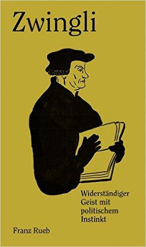 : Rueb, Franz - Zwingli - Widerstaeniger Geist mit politischem Instinkt