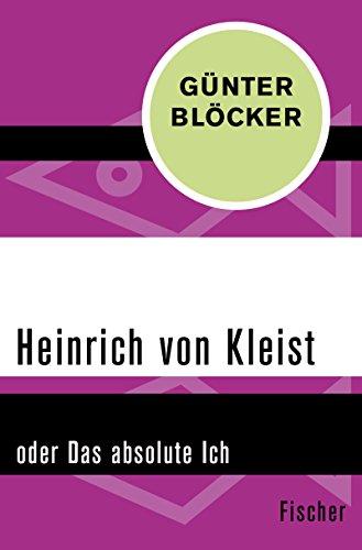 : Bloecker, Guenter - Heinrich von Kleist oder Das absolute Ich
