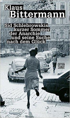 : Bittermann, Klaus - Sid Schlebrowskis kurzer Sommer der Anarchie und seine Suche nach dem Glueck