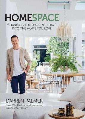 Darren Palmer - Home Space: Changing the Space You Have into the Home You Love