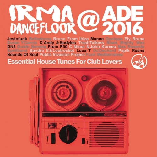 Irma Dancefloor @ ADE 2016 (Essential House Tunes For Club Lovers) (2016)