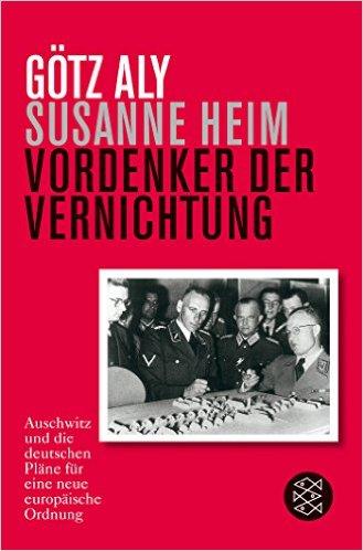 : Vordenker der Vernichtung Auschwitz und die deutschen Plane fuer eine neue europaische Ordnung
