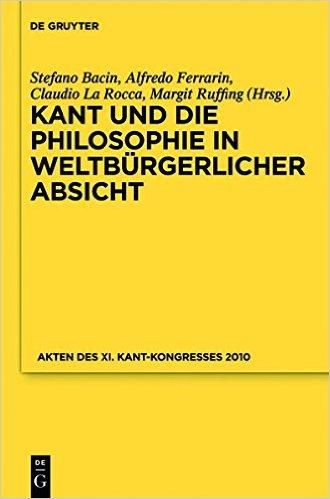 : Kant und die Philosophie in weltburgerlicher Absicht Akten des Xi Kant-Kongresses 2010