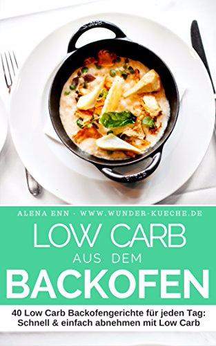 : Low Carb aus dem Backofen - Alena Ènn
