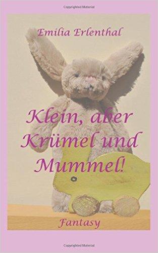 : Erlenthal, Emilia - Klein, aber Kruemel und Mummel!