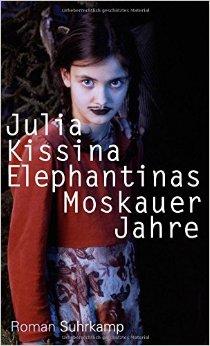 : Kissina, Julia - Elephantinas Moskauer Jahre