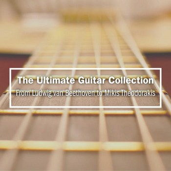 The Ultimate Guitar Collection From Ludwig Van Beethoven to Mikis Theodorakis  2016  Various Artists  Ttm76h9p