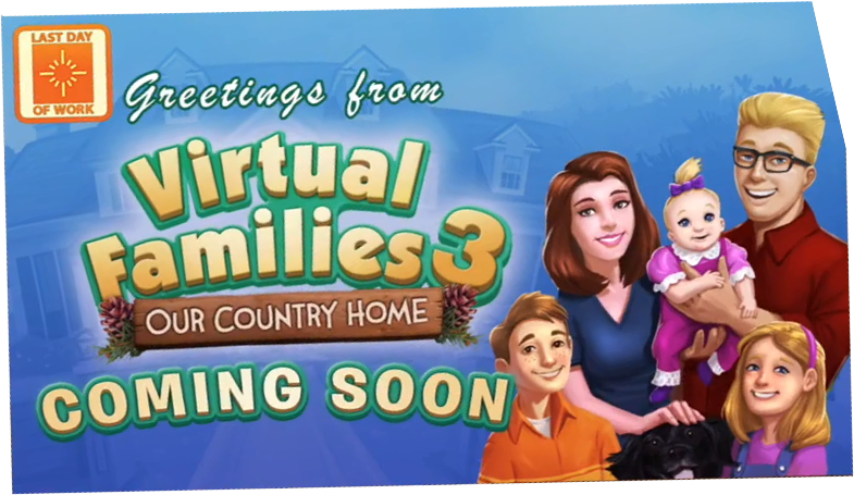 Virtual Families 3 Previews feedback - Last Day of Work
