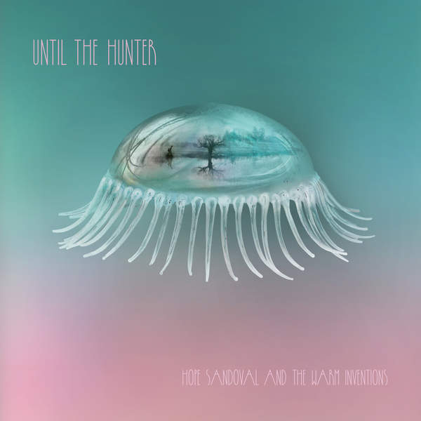 Hope Sandoval & the Warm - Inventions Until the Hunter (2016)