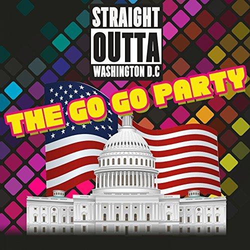 Straight Outta Washington D.C. (The Go Go Party) (2016)