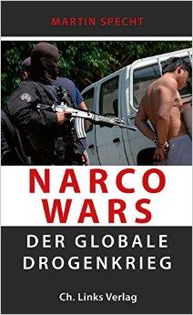 Specht, Martin - Narco Wars - Der globale Drogenkrieg