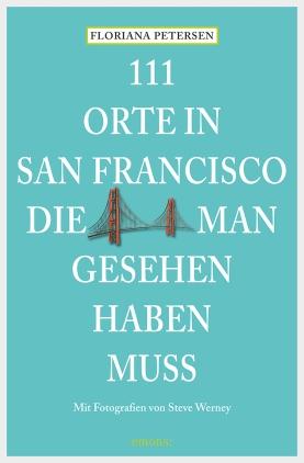 111 Orte in San Francisco, die man gesehen haben muss