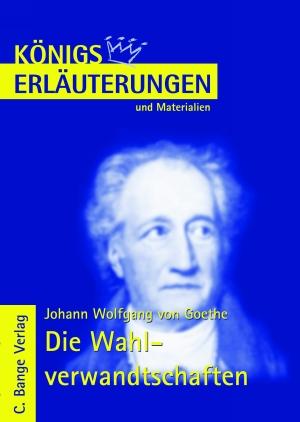 Johann Wolfgang von Goethe - Die Wahlverwandtschaften - Königs Erläuterungen