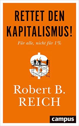 Reich, Robert B  - Rettet den Kapitalismus! Für alle, nicht für 1%