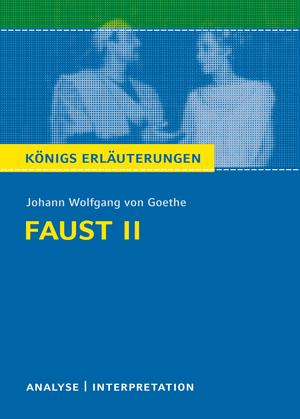 Johann Wolfgang von Goethe - Faust II - Königs Erläuterungen
