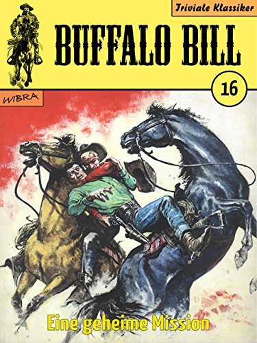Buffalo Bill - 016 - Eine geheime Mission
