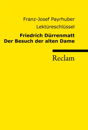 Friedrich Dürrenmatt - Der Besuch der alten Dame - Lektüreschlüssel