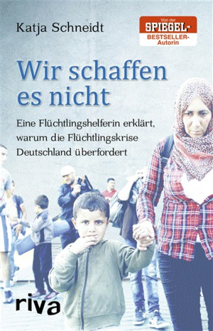 Wir schaffen es nicht - Eine Flüchtlingshelferin erklärt, warum die Flüchtlingskrise Deutschland überfordert