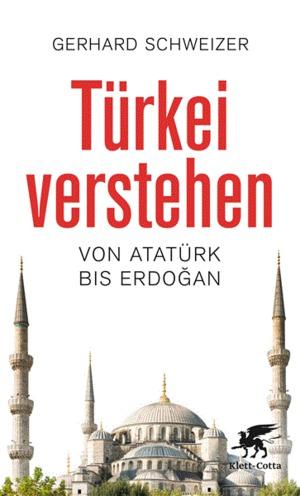 Türkei verstehen - Von Atatürk bis Erdogan