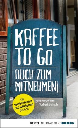 Cover: Kaffee to go - Auch zum Mitnehmen!