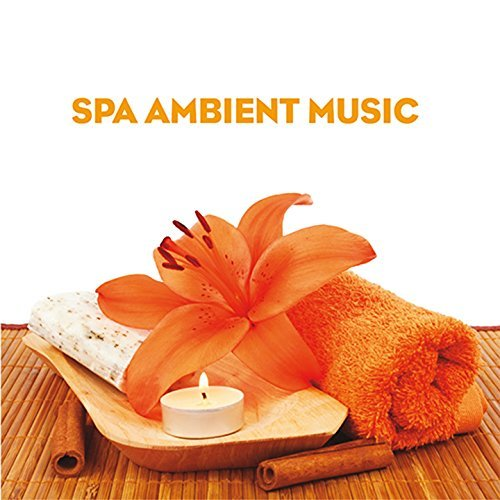 Spa Ambient Music: To Uplift Your Body And Mind (2016)