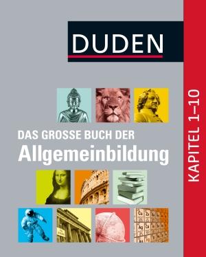 Duden -  Das große Buch der Allgemeinbildung - Kapitel 1-10