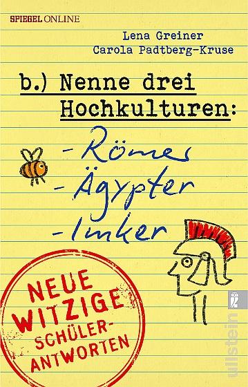 Cover: Nenne drei Hochkulturen - Römer, Ägypter, Imker - Neue witzige Schülerantworten und Lehrergeschichten
