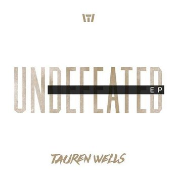 Tauren Wells - Undefeated EP (2016)