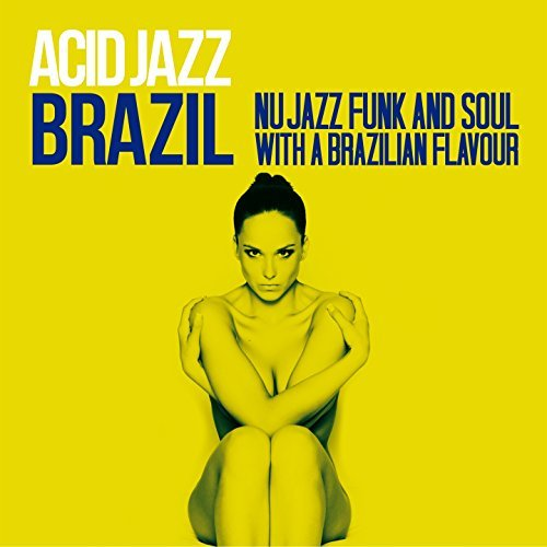 Acid Jazz Brazil: Nu Jazz, Funk And Soul With A Brazilian Flavour (2016)