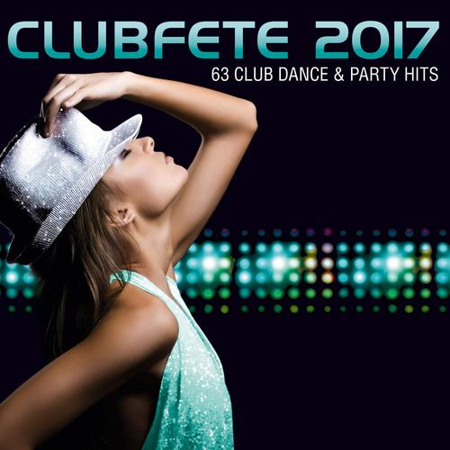 Clubfete 2017: 63 Club Dance And Party Hits (2016) 320 kbps