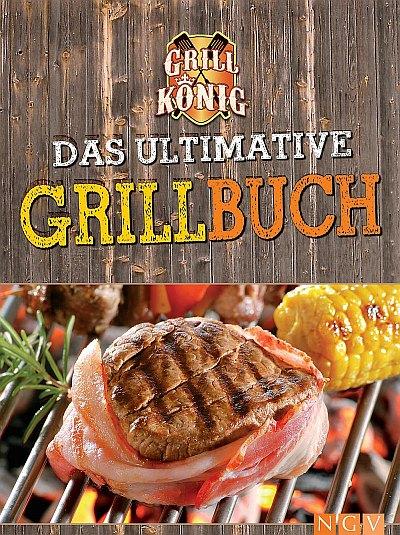 Das ultimative Grillbuch - Mit allem was man(n) zum Grillen braucht: Marinaden, Grillsaucen, Dips, Salate, Beilagen