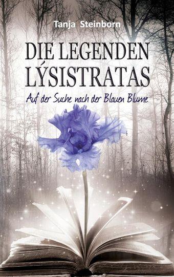 Steinborn, Tanja - Die Legenden Lysistratas: Auf der Suche nach der Blauen Blume