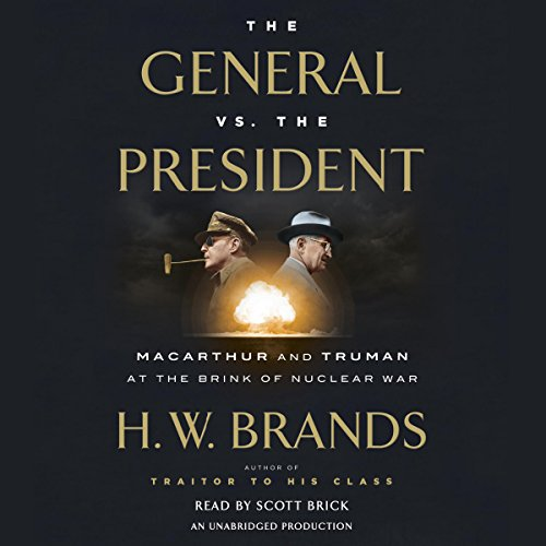 Cover: The General vs the President MacArthur and Truman at the Brink of Nuclear War Audiobook