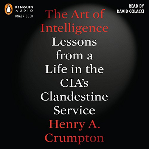 Cover: The Art of Intelligence Lessons from a Life in the Cias Clandestine Service Audiobook