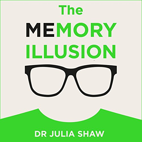 Cover: The Memory Illusion Why You May Nrt Be Who You Think You Are Audiobook