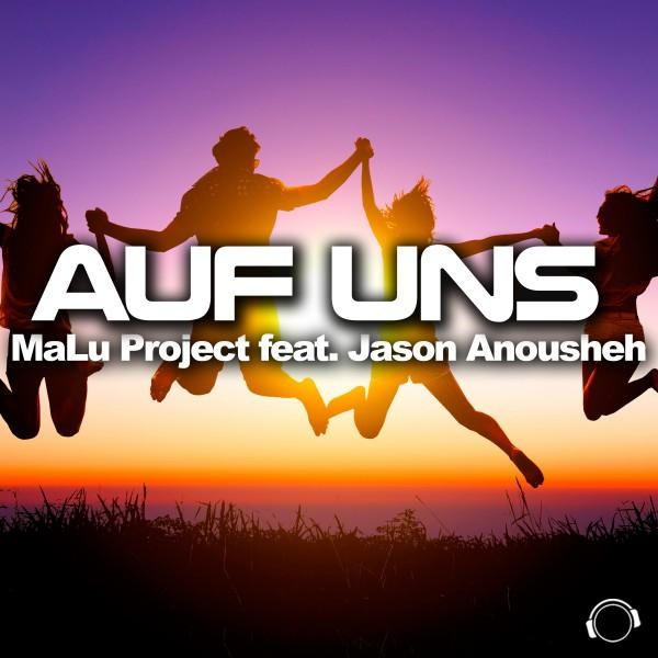 MaLu Project feat. Jason Anousheh-Auf Uns