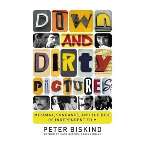 Down and Dirty Pictures Miramax Sundance and the Rise of Independent Film Audiobook