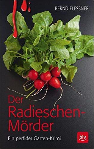 Cover: Der Radieschen Moerder Ein perfider Garten Krimi Bernd Flessner