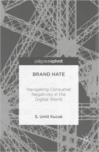 : Brand Hate Navigating Consumer Negativity in the Digital World