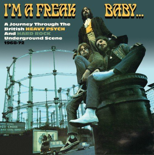 Im A Freak, Baby: The British Heavy Psych And Hard Rock Underground Scene 1968-72 (2016)
