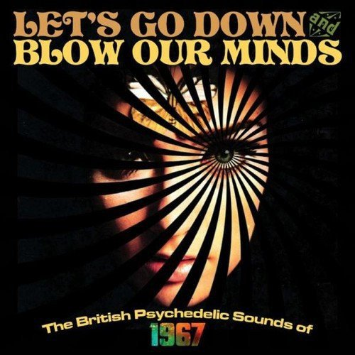 Lets Go Down And Blow Our Minds: The British Psychedelic Sounds Of 1967 (2016)