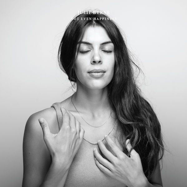 Julie Byrne - Not Even Happiness (2017)