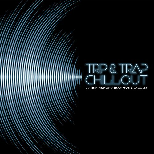 Trip And Trap Chillout: 20 Trip Hop And Trap Music Grooves (2017)