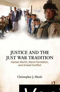 Justice and the Just War Tradition Human Worth Moral Formation and Armed Conflict