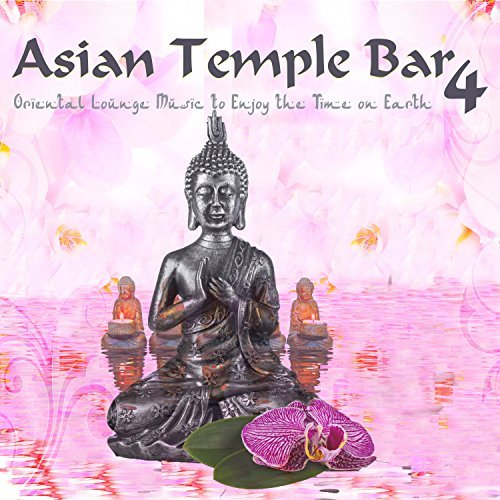 Asian Temple Bar 4: Oriental Lounge Music To Enjoy The Time On Earth (2017)