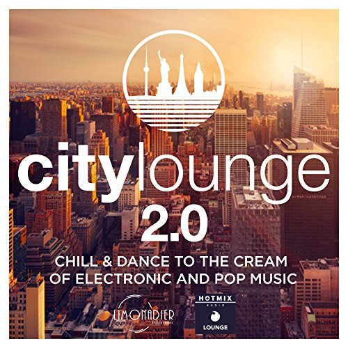 City Lounge 2.0: Chill And Dance To The Cream Of Electronic And Pop Music (2017)
