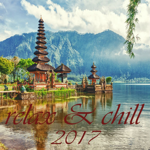 Relax And Chill 2017 (A Deluxe Compilation Of Lounge And Chill Out Tunes) (2017)